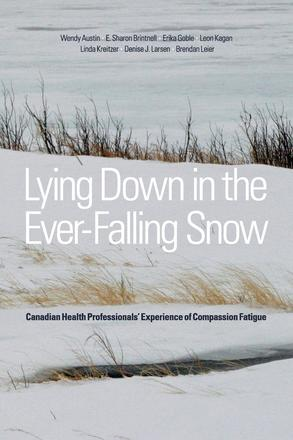 Lying Down in the Ever-Falling Snow - Canadian Health Professionals' Experience of Compassion Fatigue