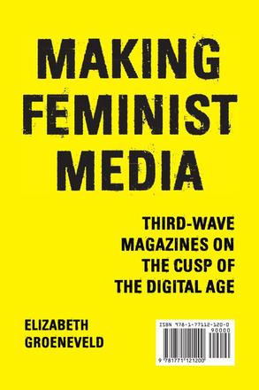 Making Feminist Media - Third-Wave Magazines on the Cusp of the Digital Age