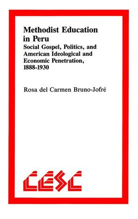 Methodist Education in Peru - Social Gospel, Politics, and American Ideological andEconomic Penetration, 1888–1930