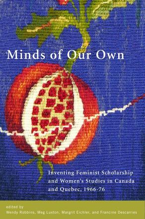 Minds of Our Own - Inventing Feminist Scholarship and Women's Studies in Canada and Québec, 1966–76
