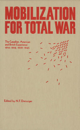 Mobilization for Total War - The Canadian, American and British Experience 1914-1918, 1939-1945