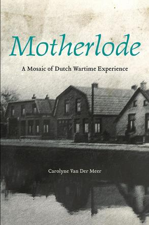 Motherlode - A Mosaic of Dutch Wartime Experience