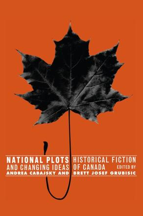 National Plots - Historical Fiction and Changing Ideas of Canada