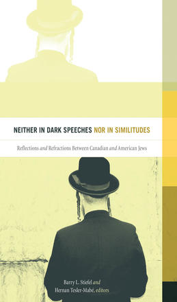 Neither in Dark Speeches nor in Similitudes - Reflections and Refractions Between Canadian and American Jews