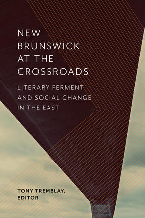 New Brunswick at the Crossroads - Literary Ferment and Social Change in the East