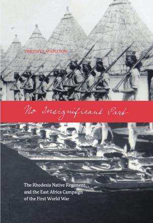 No Insignificant Part - The Rhodesia Native Regiment and the East Africa Campaign of the First World War