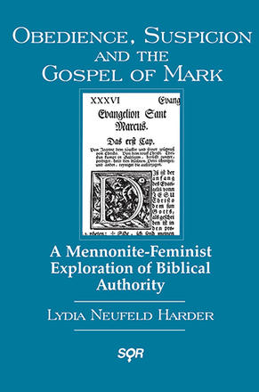 Obedience, Suspicion and the Gospel of Mark - A Mennonite-Feminist Exploration of Biblical Authority