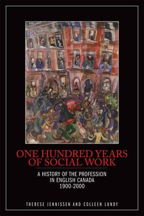 One Hundred Years of Social Work - A History of the Profession in English Canada, 1900–2000
