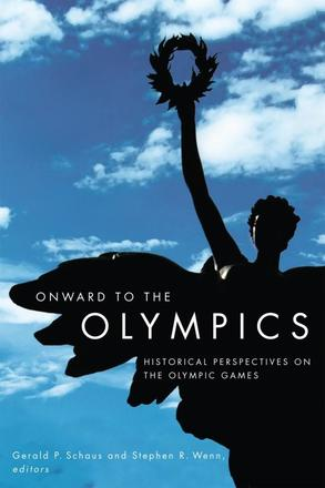 Onward to the Olympics - Historical Perspectives on the Olympic Games
