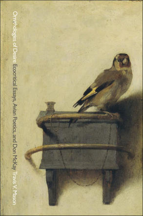 Ornithologies of Desire - Ecocritical Essays, Avian Poetics, and Don McKay