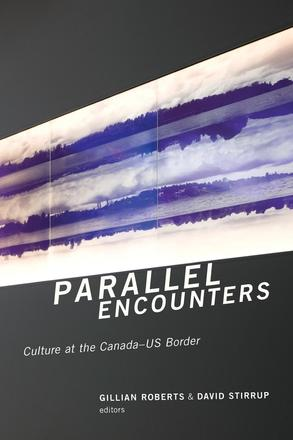 Parallel Encounters - Culture at the Canada-US Border