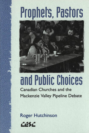 Prophets, Pastors and Public Choices - Canadian Churches and the Mackenzie Valley Pipeline Debate