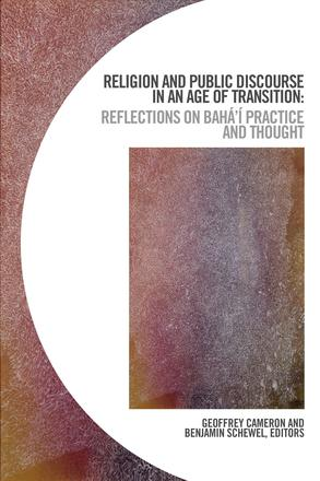 Religion and Public Discourse in an Age of Transition - Reflections on Bahá'í Practice and Thought