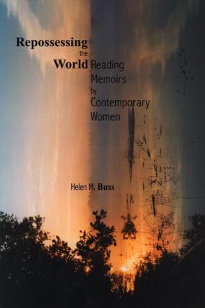 Repossessing the World - Reading Memoirs by Contemporary Women