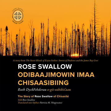Rose Swallow Odibaajimowin imaa Chisaasibiing - The Story of Rose Swallow of Chisasibi