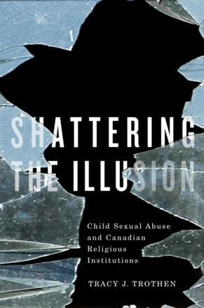 Shattering the Illusion - Child Sexual Abuse and Canadian Religious Institutions