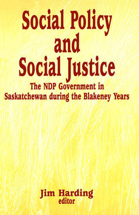 Social Policy and Social Justice - The NDP Government in Saskatchewan during the Blakeney Years