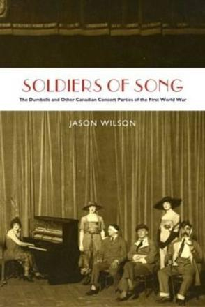 Soldiers of Song - The Dumbells and Other Canadian Concert Parties of the First World War
