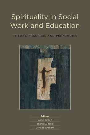 Spirituality in Social Work and Education - Theory, Practice, and Pedagogies