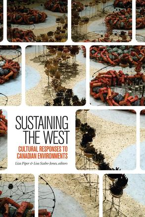 Sustaining the West - Cultural Responses to Canadian Environments