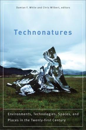 Technonatures - Environments, Technologies, Spaces, and Places in the Twenty-first Century
