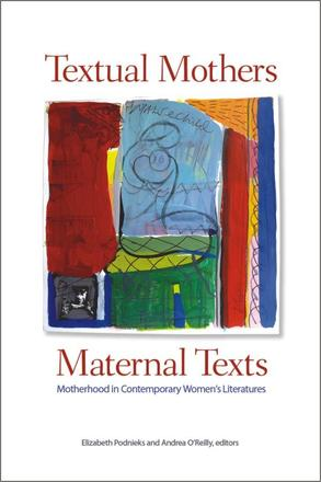 Textual Mothers/Maternal Texts - Motherhood in Contemporary Women's Literatures