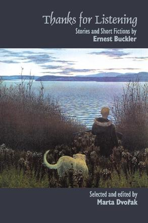 Thanks for Listening - Stories and Short Fictions by Ernest Buckler