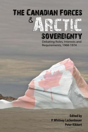 The Canadian Forces and Arctic Sovereignty - Debating Roles, Interests, and Requirements, 1968-1974