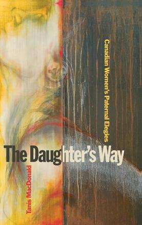 The Daughter's Way - Canadian Women's Paternal Elegies