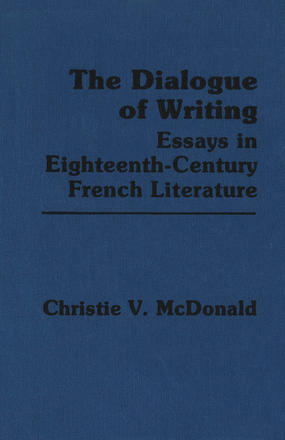 The Dialogue of Writing - Essays in Eighteenth-Century French Literature
