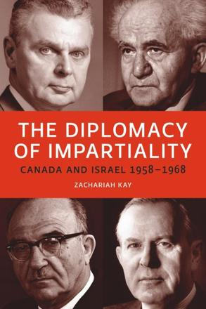 The Diplomacy of Impartiality - Canada and Israel, 1958-1968