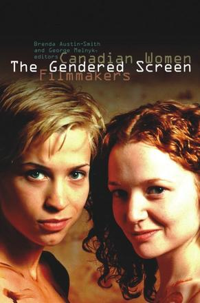 The Gendered Screen - Canadian Women Filmmakers
