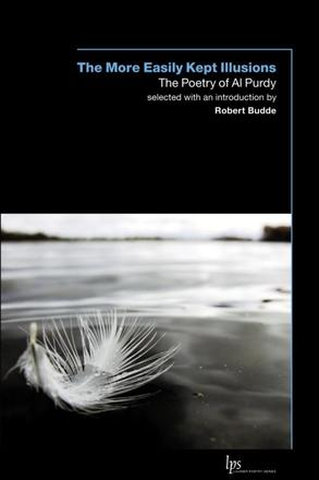 The More Easily Kept Illusions - The Poetry of Al Purdy