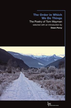 The Order in Which We Do Things - The Poetry of Tom Wayman