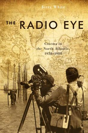 The Radio Eye - Cinema in the North Atlantic, 1958-1988