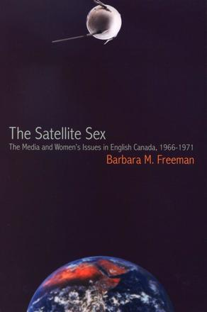 The Satellite Sex - The Media and Women's Issues in English Canada, 1966-1971