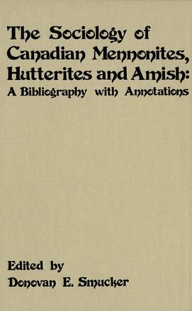 The Sociology of Canadian Mennonites, Hutterites and Amish - A Bibliography with Annotations