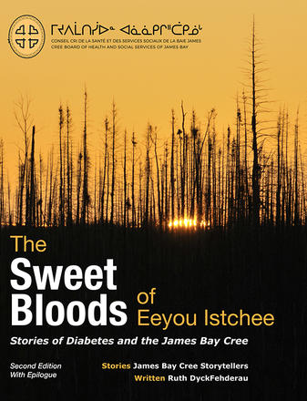 The Sweet Bloods of Eeyou Istchee - Stories of Diabetes and the James Bay Cree: Second Edition