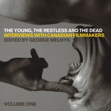 The Young, the Restless, and the Dead - Interviews with Canadian Filmmakers