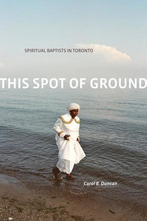 This Spot of Ground - Spiritual Baptists in Toronto