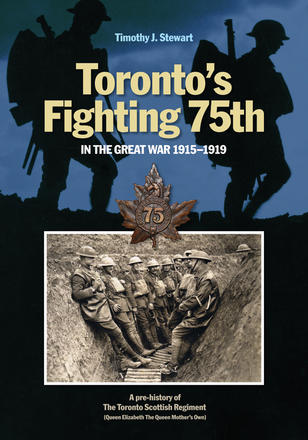 Toronto's Fighting 75th in the Great War 1915–1919 - A Prehistory of the Toronto Scottish Regiment (Queen Elizabeth The Queen Mother's Own)