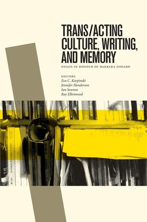 Trans/acting Culture, Writing, and Memory - Essays in Honour of Barbara Godard