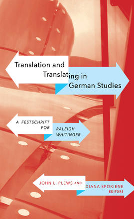 Translation and Translating in German Studies - A Festschrift for Raleigh Whitinger