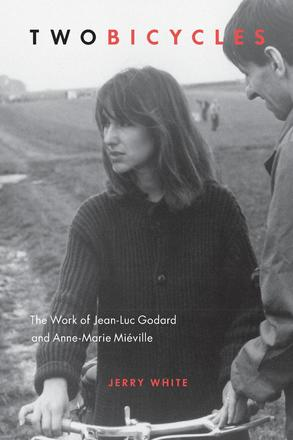 Two Bicycles - The Work of Jean-Luc Godard and Anne-Marie Miéville