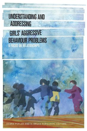 Understanding and Addressing Girls' Aggressive Behaviour Problems - A Focus on Relationships