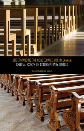 Understanding the Consecrated Life in Canada - Critical Essays on Contemporary Trends