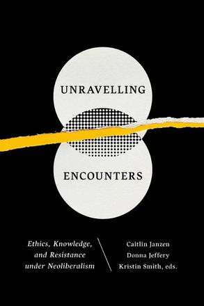 Unravelling Encounters - Ethics, Knowledge, and Resistance under Neoliberalism