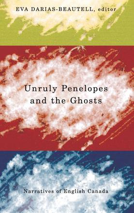 Unruly Penelopes and the Ghosts - Narratives of English Canada