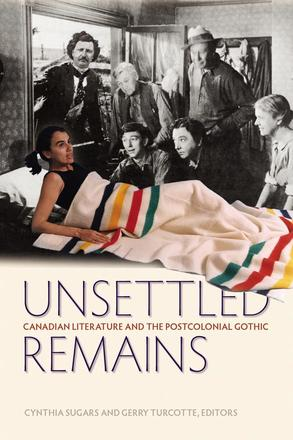 Unsettled Remains - Canadian Literature and the Postcolonial Gothic