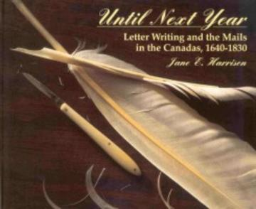 Until Next Year - Letter Writing and the Mails in the Canadas, 1640-1830
